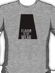 Flavor of the Weak T-Shirt