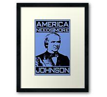 AMERICA NEEDS MORE JOHNSON Framed Print