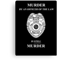 Murder By An Officer of the Law is STILL Murder Canvas Print