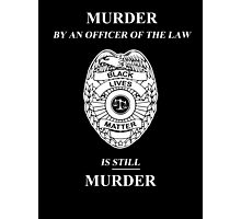 Murder By An Officer of the Law is STILL Murder Photographic Print