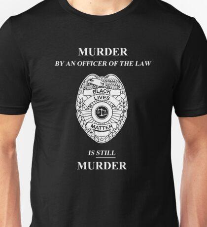 Murder By An Officer of the Law is STILL Murder Unisex T-Shirt