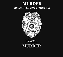 Murder By An Officer of the Law is STILL Murder Unisex T-Shirt