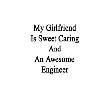 My Girlfriend Is Sweet Caring And An Awesome Engineer  by supernova23