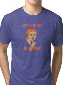 DO NOT TALK TOO MUCH Tri-blend T-Shirt
