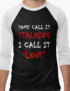 Some Call It Stalking I Call It Love Men's Baseball ¾ T-Shirt