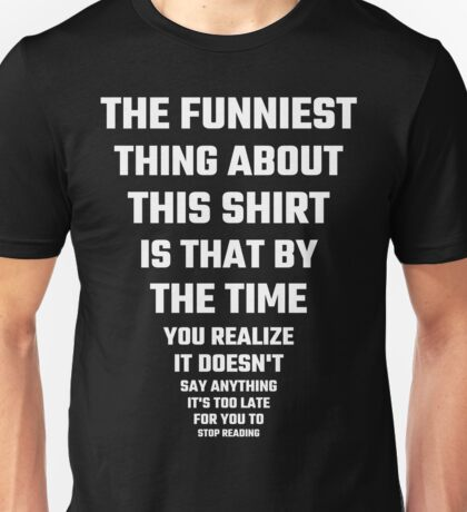 The Funniest Thing About This Shirt Unisex T-Shirt
