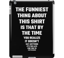 The Funniest Thing About This Shirt iPad Case/Skin