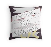 AND NOW...THE WEATHER Throw Pillow