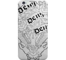 Deny, Deny, Deny iPhone Case/Skin