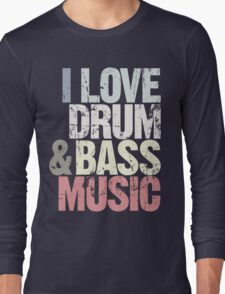 I Love Drum & Bass Lover (Special Edition) Long Sleeve T-Shirt