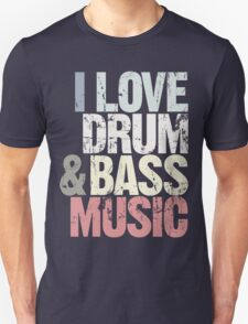 I Love Drum & Bass Lover (Special Edition) Unisex T-Shirt
