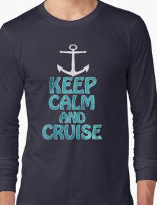Keep Calm and Cruise Long Sleeve T-Shirt