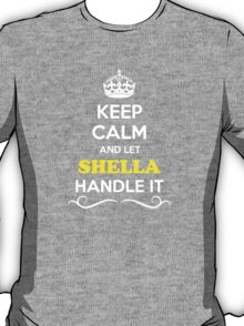 Keep Calm and Let SHELLA Handle it T-Shirt