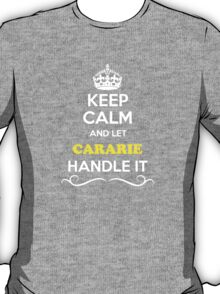 Keep Calm and Let CARARIE Handle it T-Shirt