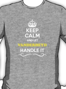 Keep Calm and Let VANDERHEYD Handle it T-Shirt
