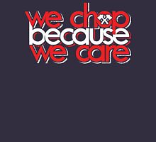 Because we care Unisex T-Shirt