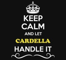 Keep Calm and Let CARDELLA Handle it Kids Clothes