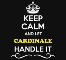 Keep Calm and Let CARDINALE Handle it Kids Clothes
