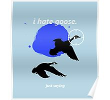 i hate goose Poster