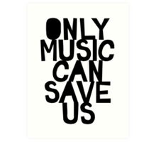 ONLY MUSIC CAN SAVE US! Art Print