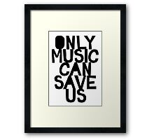 ONLY MUSIC CAN SAVE US! Framed Print