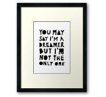 You May Say I'm A Dreamer - Black and White Version Framed Print