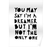 You May Say I'm A Dreamer - Black and White Version Poster