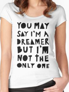 You May Say I'm A Dreamer - Black and White Version Women's Fitted Scoop T-Shirt
