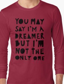 You May Say I'm A Dreamer - Black and White Version Long Sleeve T-Shirt