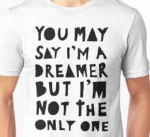 You May Say I'm A Dreamer - Black and White Version Unisex T-Shirt
