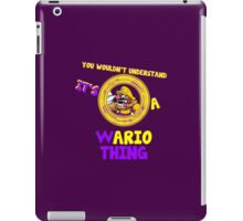 You Wouldn't Understand, It's A Wario Thing  iPad Case/Skin
