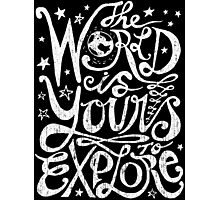 The World Is Yours To Explore. Photographic Print