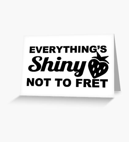 Everything's Shiny, Cap'n! Greeting Card