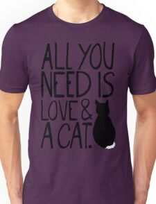 All You Need Is Love and A Cat Unisex T-Shirt