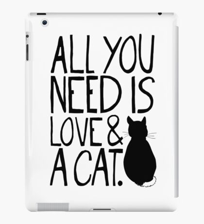 All You Need Is Love and A Cat iPad Case/Skin