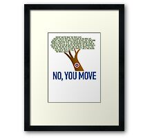 No, You Move (color) Framed Print