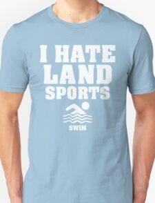 I Hate Land Sports...Swim T-Shirt