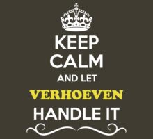 Keep Calm and Let VERHOEVEN Handle it by Neilbry