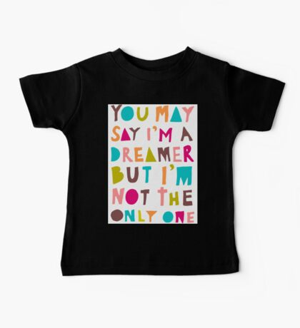 You May Say I'm A Dreamer - Colour Version Baby Tee