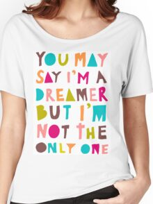 You May Say I'm A Dreamer - Colour Version Women's Relaxed Fit T-Shirt