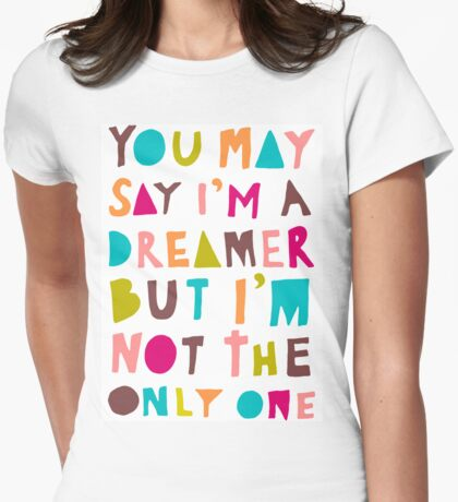 You May Say I'm A Dreamer - Colour Version Womens Fitted T-Shirt