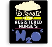 """Beer is the Registered Nurse's H20"" Collection #43157 Canvas Print"