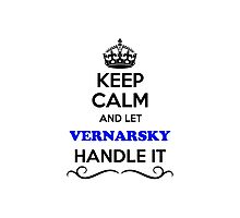 Keep Calm and Let VERNARSKY Handle it Photographic Print