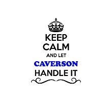 Keep Calm and Let CAVERSON Handle it Photographic Print