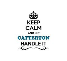 Keep Calm and Let CATTERTON Handle it Photographic Print