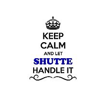 Keep Calm and Let SHUTTE Handle it Photographic Print