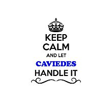 Keep Calm and Let CAVIEDES Handle it Photographic Print