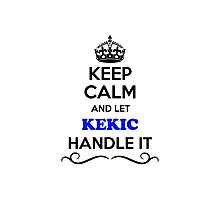 Keep Calm and Let KEKIC Handle it Photographic Print