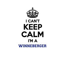 I can't keep calm I'm a WINNEBERGER Photographic Print