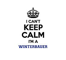 I can't keep calm I'm a WINTERBAUER Photographic Print